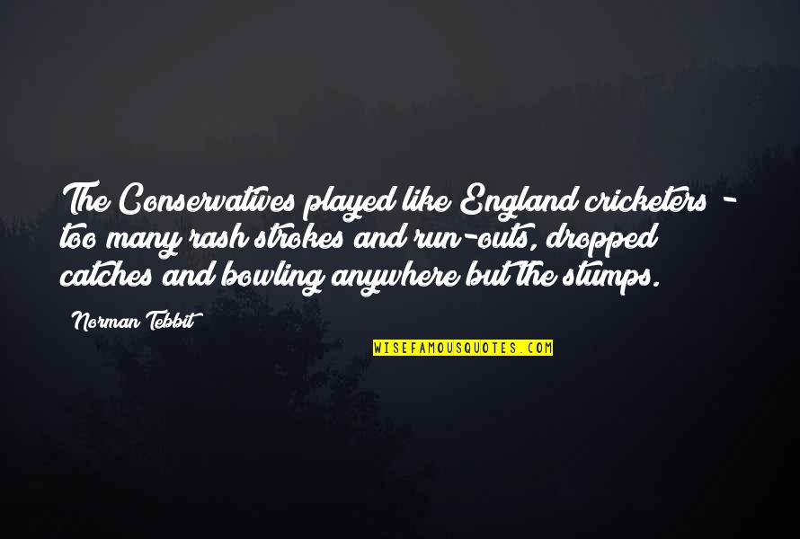 Bowling Quotes By Norman Tebbit: The Conservatives played like England cricketers - too