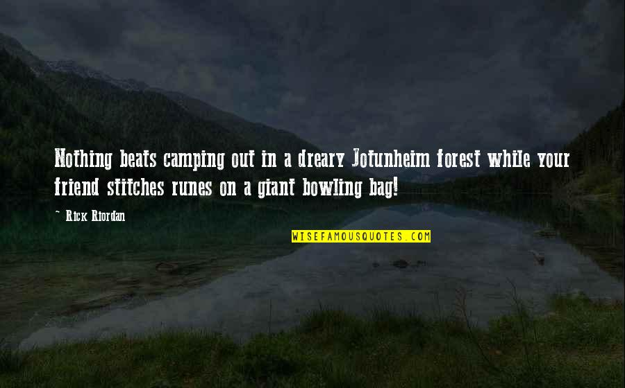Bowling Quotes By Rick Riordan: Nothing beats camping out in a dreary Jotunheim