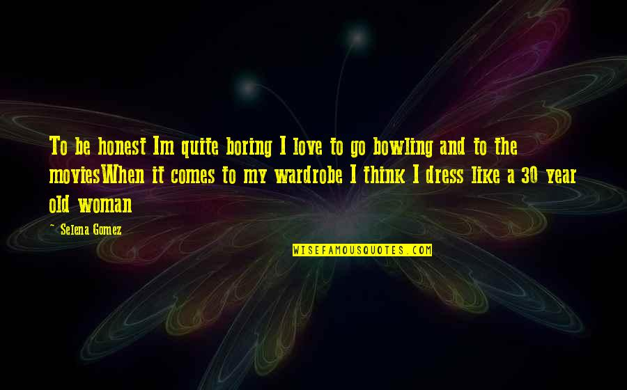Bowling Quotes By Selena Gomez: To be honest Im quite boring I love