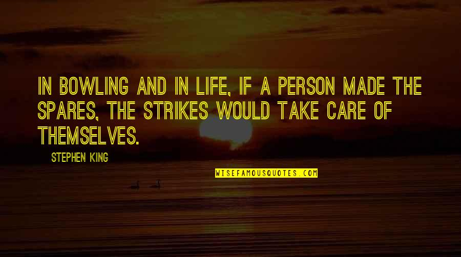 Bowling Quotes By Stephen King: In bowling and in life, if a person