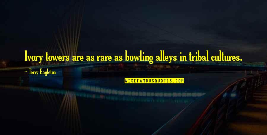Bowling Quotes By Terry Eagleton: Ivory towers are as rare as bowling alleys