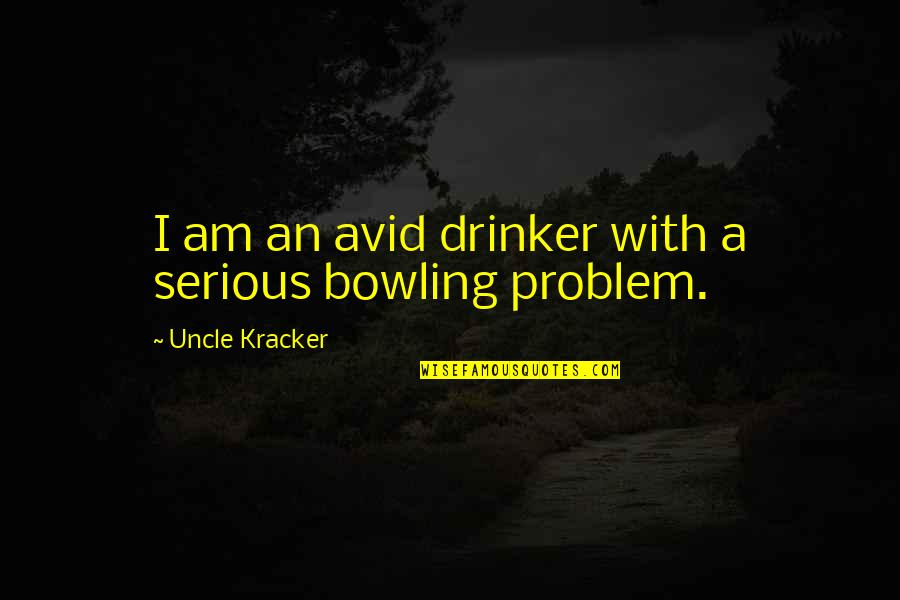 Bowling Quotes By Uncle Kracker: I am an avid drinker with a serious