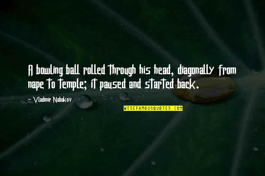 Bowling Quotes By Vladimir Nabokov: A bowling ball rolled through his head, diagonally