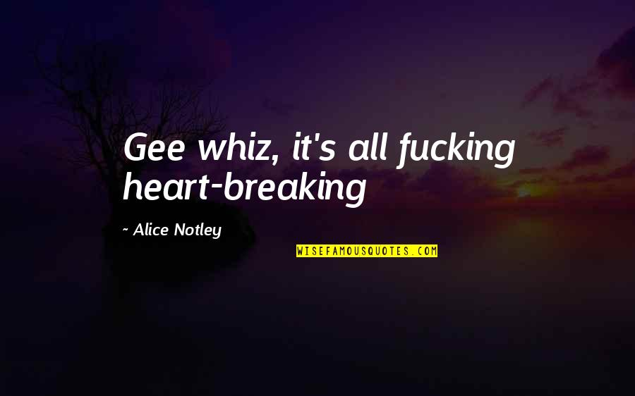 Box Gaps Quotes By Alice Notley: Gee whiz, it's all fucking heart-breaking