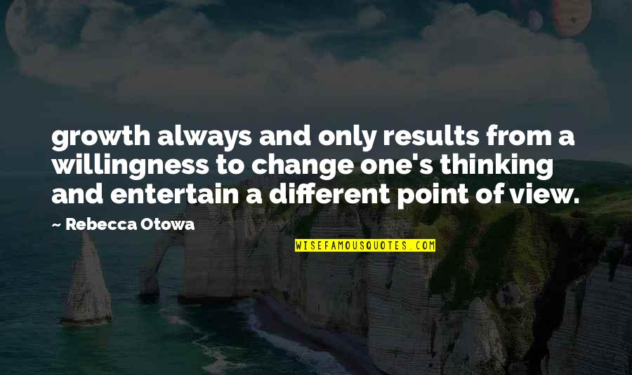 Box Gaps Quotes By Rebecca Otowa: growth always and only results from a willingness