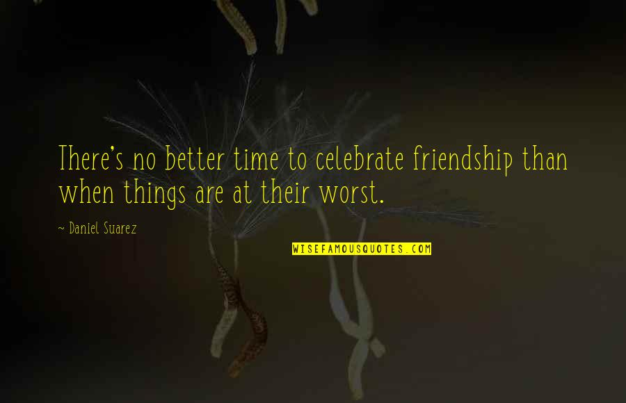 Box Jellyfish Quotes By Daniel Suarez: There's no better time to celebrate friendship than