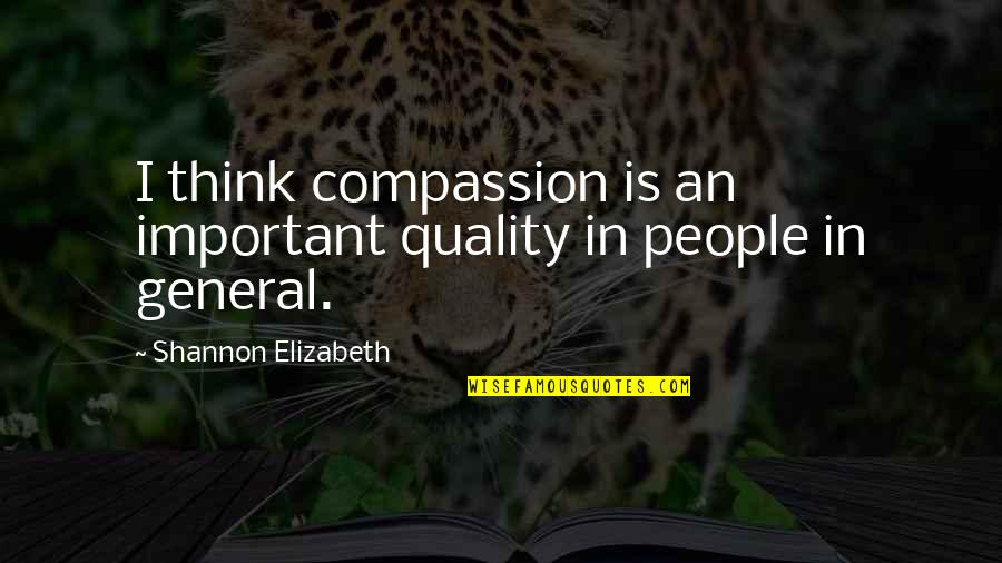 Box Jellyfish Quotes By Shannon Elizabeth: I think compassion is an important quality in
