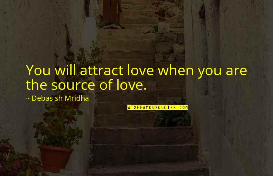 Boy Bestie Quotes By Debasish Mridha: You will attract love when you are the