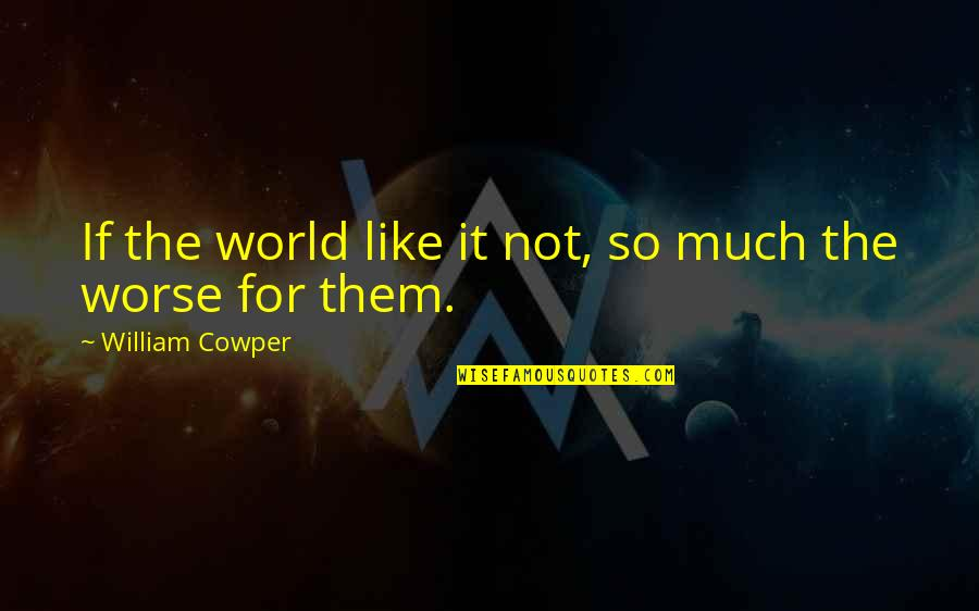 Boy Bestie Quotes By William Cowper: If the world like it not, so much