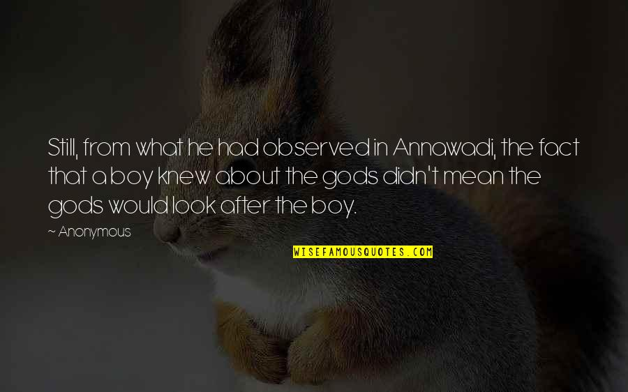 Boy If You Only Knew Quotes By Anonymous: Still, from what he had observed in Annawadi,