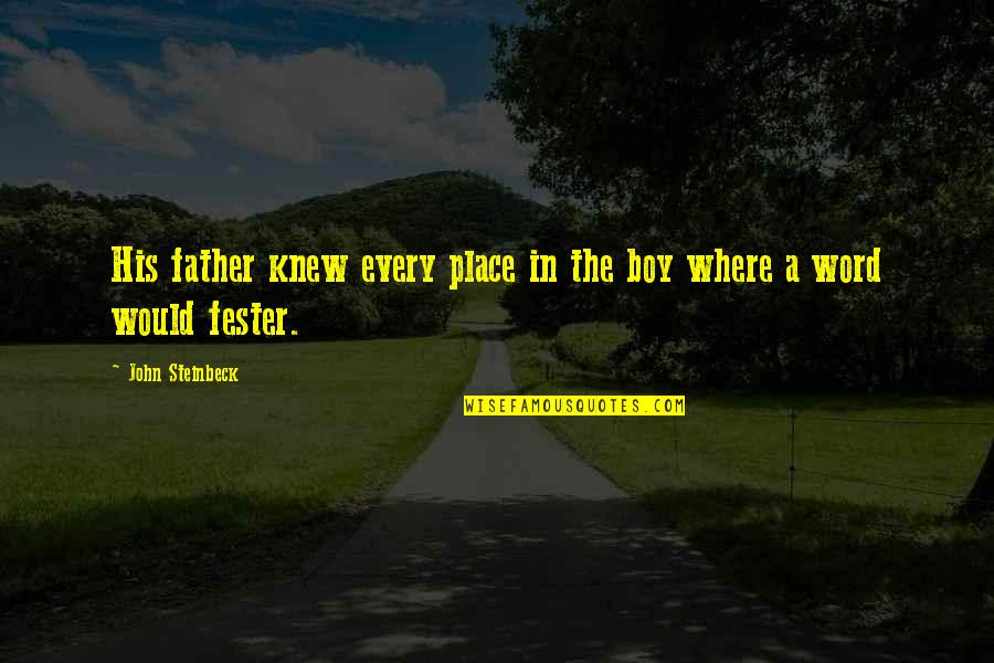 Boy If You Only Knew Quotes By John Steinbeck: His father knew every place in the boy