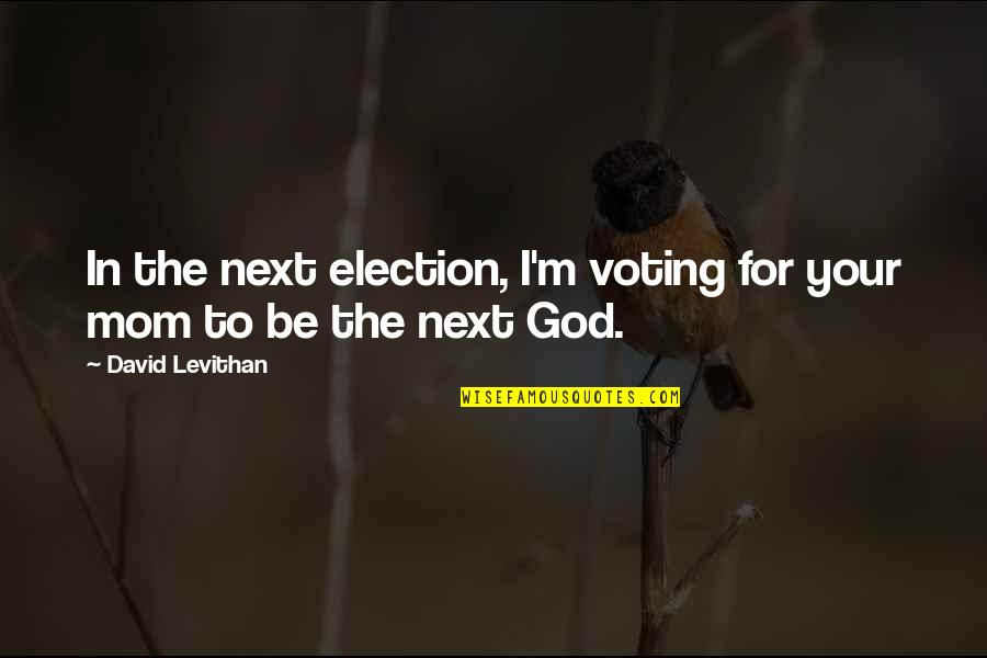 Boy Meets Boy David Levithan Quotes By David Levithan: In the next election, I'm voting for your