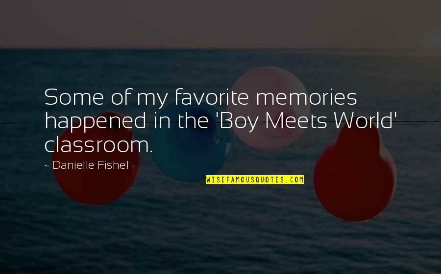 Boy Meets Quotes By Danielle Fishel: Some of my favorite memories happened in the