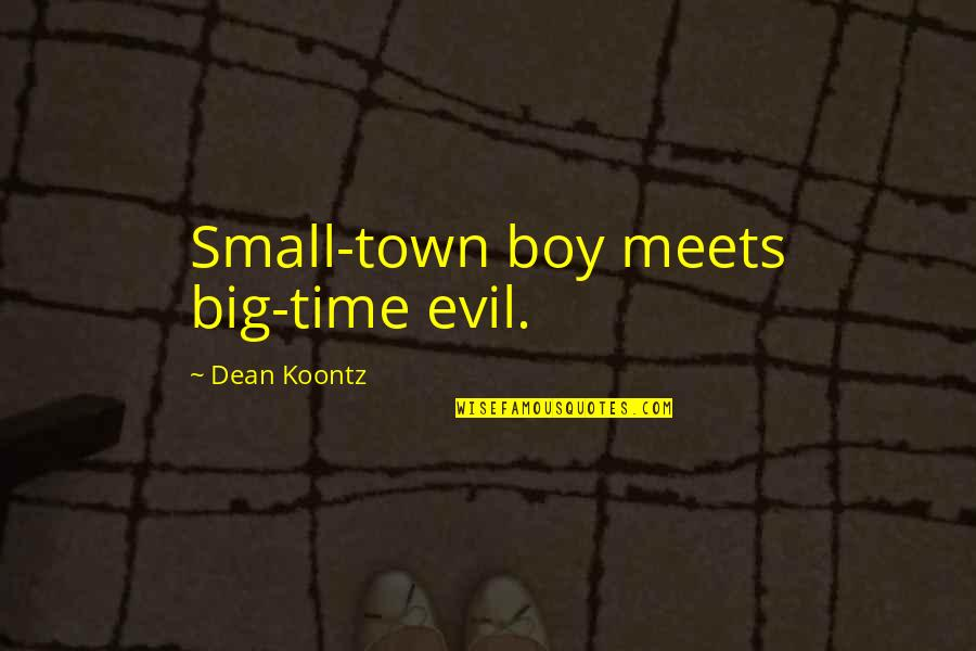 Boy Meets Quotes By Dean Koontz: Small-town boy meets big-time evil.