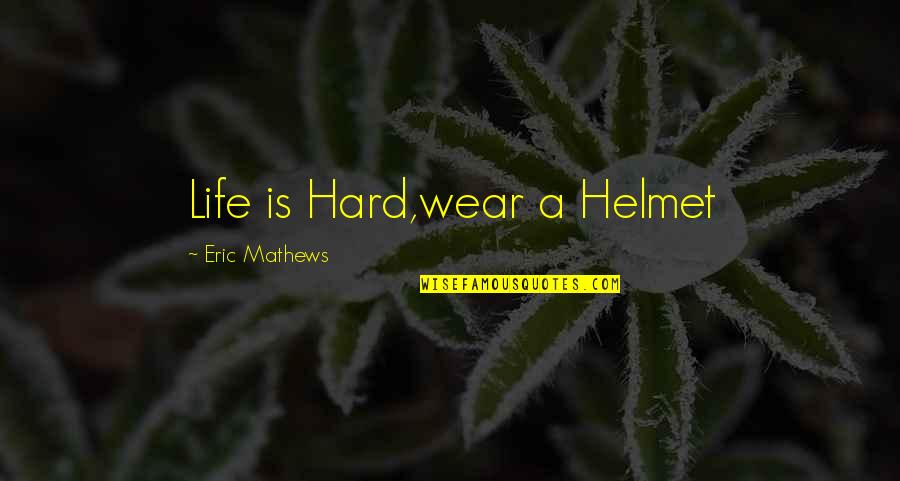 Boy Meets Quotes By Eric Mathews: Life is Hard,wear a Helmet