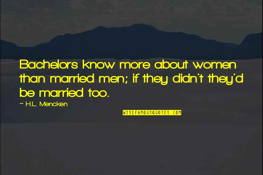 Boy Meets Quotes By H.L. Mencken: Bachelors know more about women than married men;