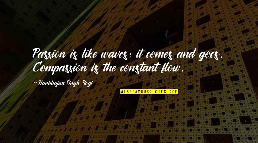 Boy Meets Quotes By Harbhajan Singh Yogi: Passion is like waves; it comes and goes.