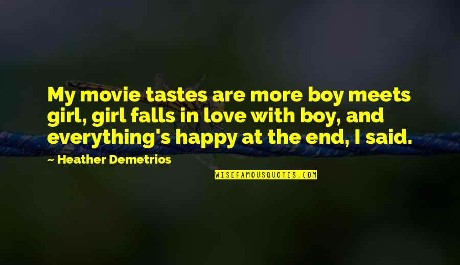 Boy Meets Quotes By Heather Demetrios: My movie tastes are more boy meets girl,