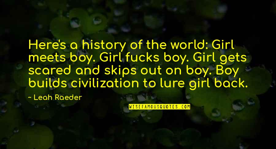 Boy Meets Quotes By Leah Raeder: Here's a history of the world: Girl meets