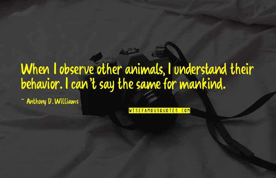 Boy Meets World College Quotes By Anthony D. Williams: When I observe other animals, I understand their