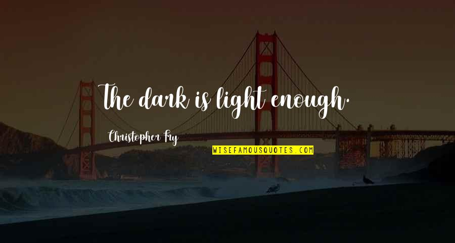 Boy Meets World College Quotes By Christopher Fry: The dark is light enough.