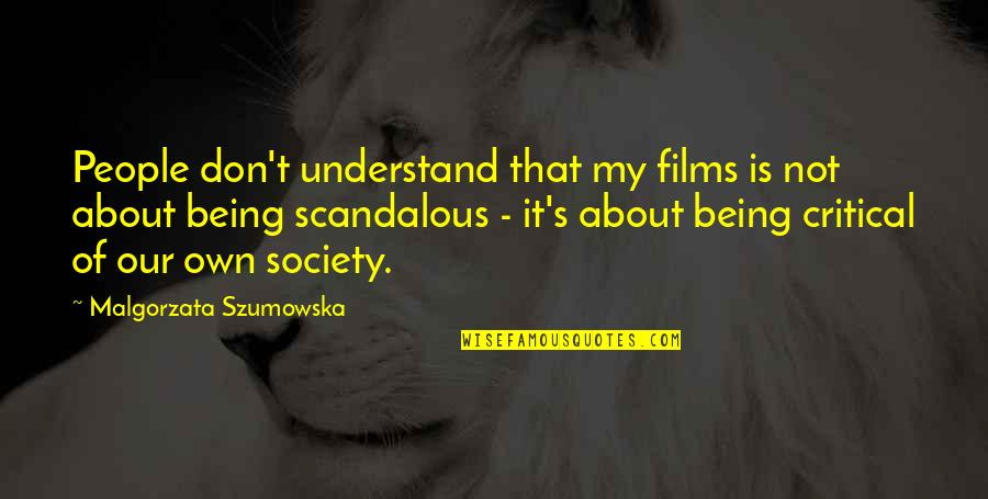 Boy Meets World College Quotes By Malgorzata Szumowska: People don't understand that my films is not