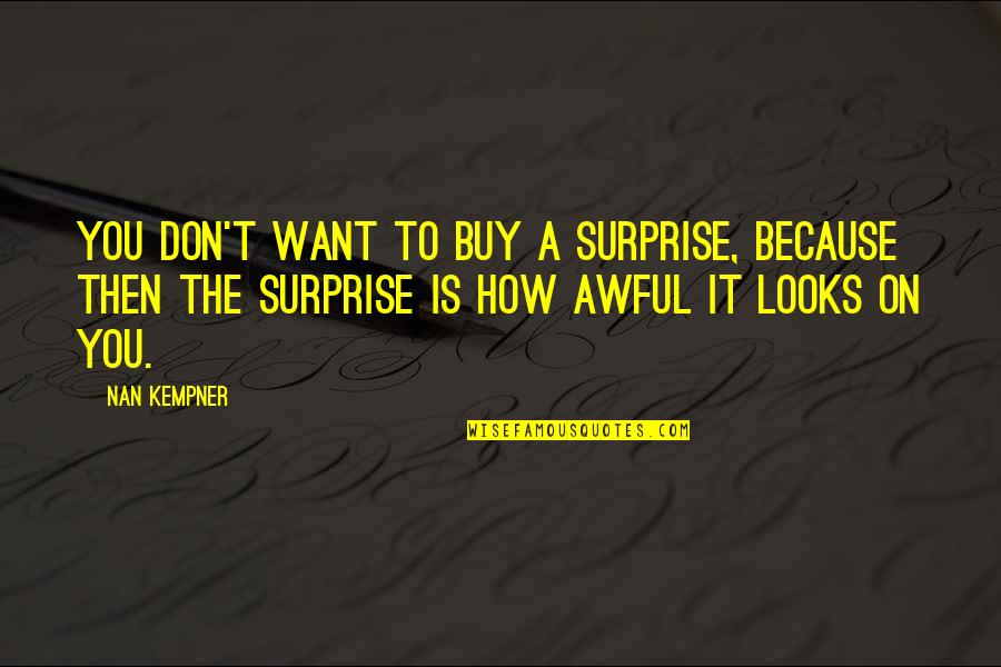 Boy Meets World College Quotes By Nan Kempner: You don't want to buy a surprise, because