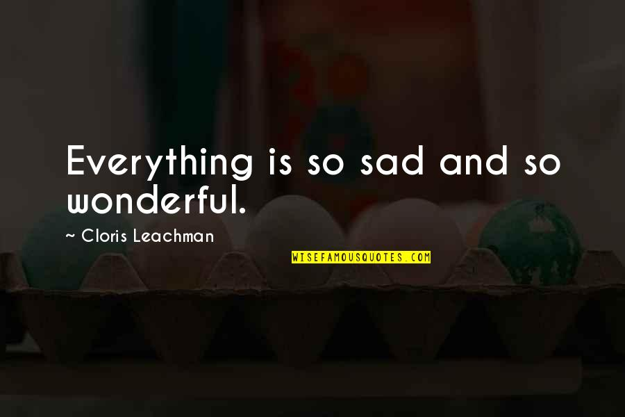 Boy New Zealand Quotes By Cloris Leachman: Everything is so sad and so wonderful.