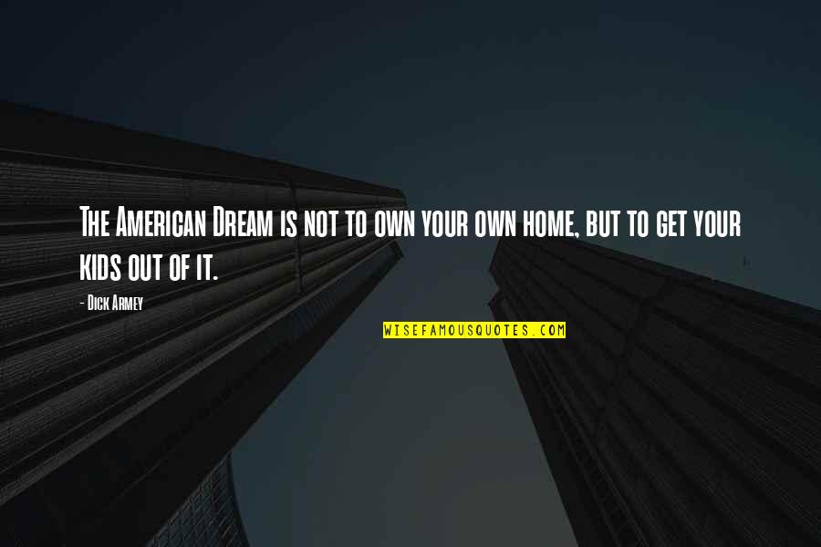 Boy New Zealand Quotes By Dick Armey: The American Dream is not to own your