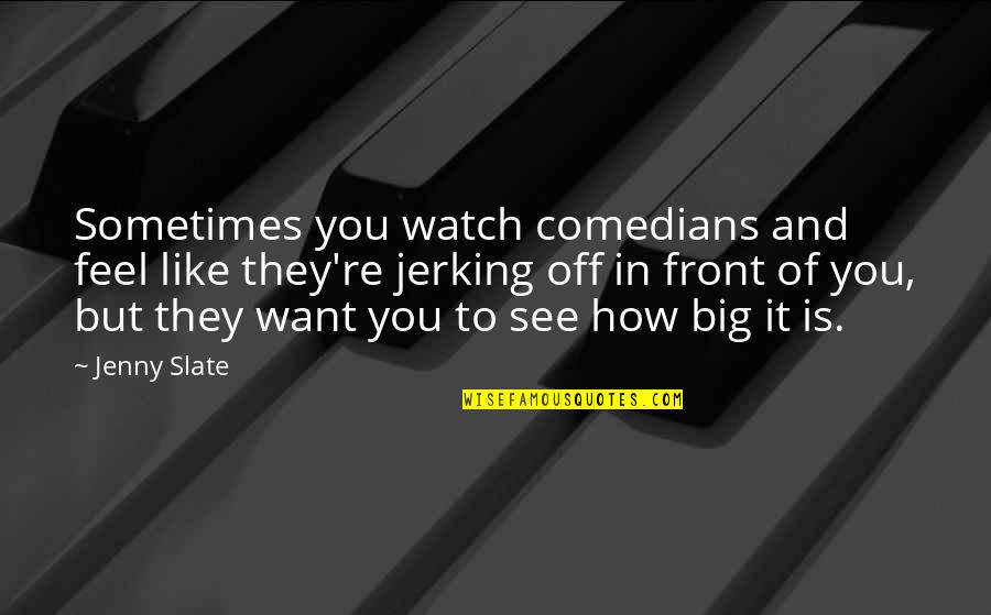 Boy New Zealand Quotes By Jenny Slate: Sometimes you watch comedians and feel like they're