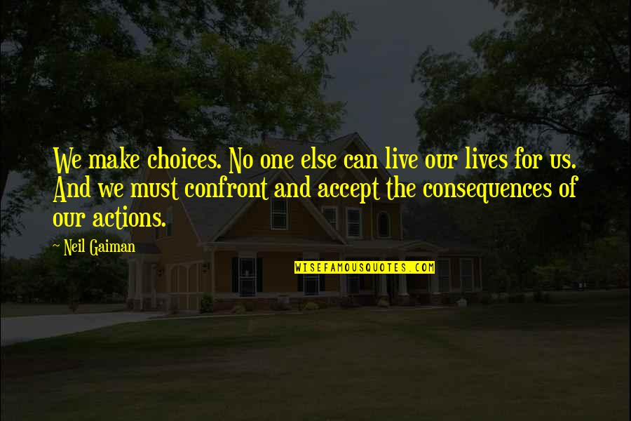 Boy New Zealand Quotes By Neil Gaiman: We make choices. No one else can live