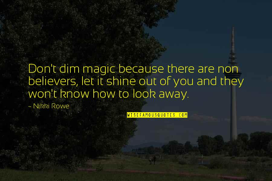 Boy New Zealand Quotes By Nikki Rowe: Don't dim magic because there are non believers,