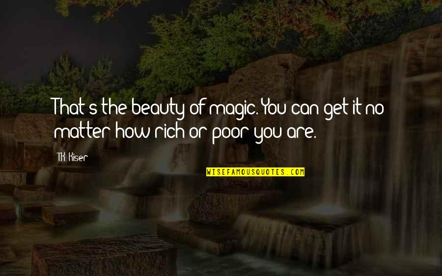 Boy New Zealand Quotes By T.K. Kiser: That's the beauty of magic. You can get