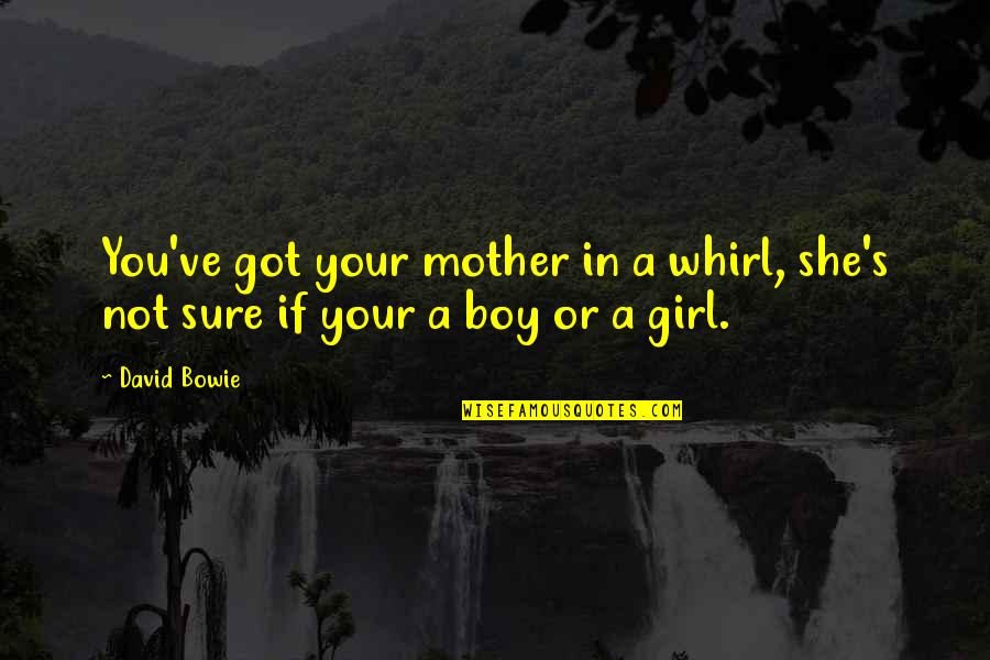 Boy Or Girl Quotes By David Bowie: You've got your mother in a whirl, she's