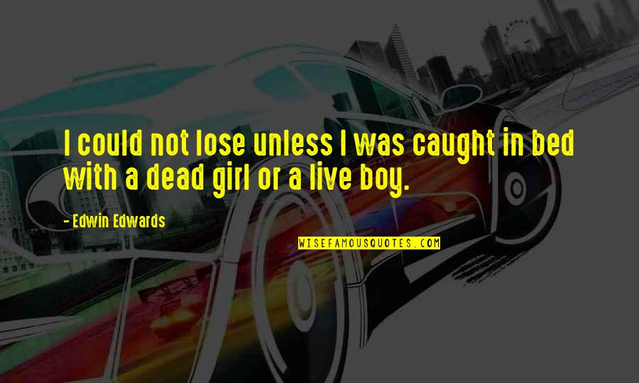 Boy Or Girl Quotes By Edwin Edwards: I could not lose unless I was caught