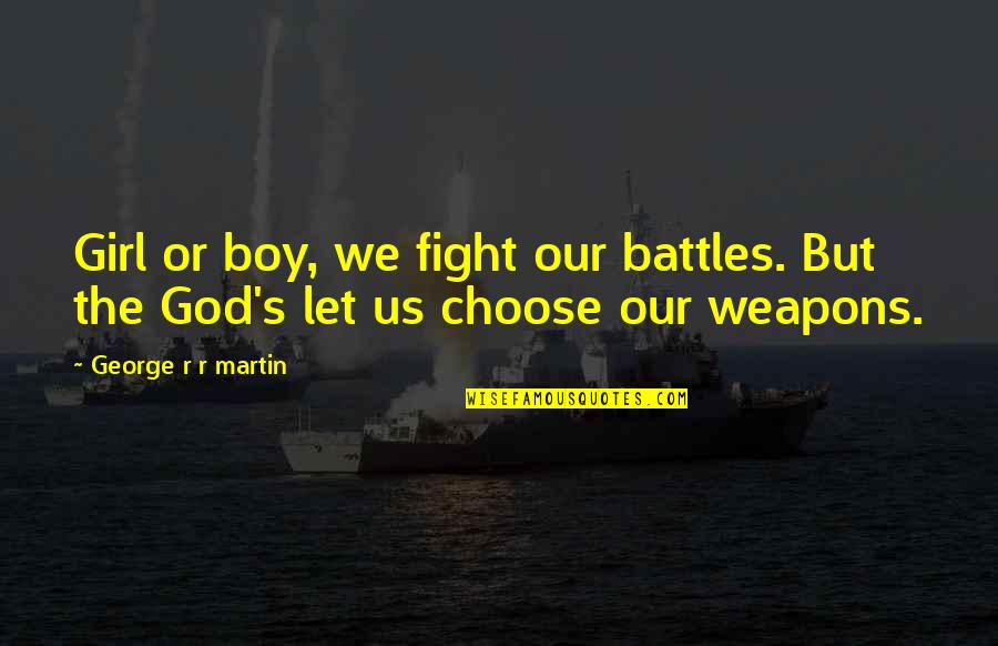 Boy Or Girl Quotes By George R R Martin: Girl or boy, we fight our battles. But