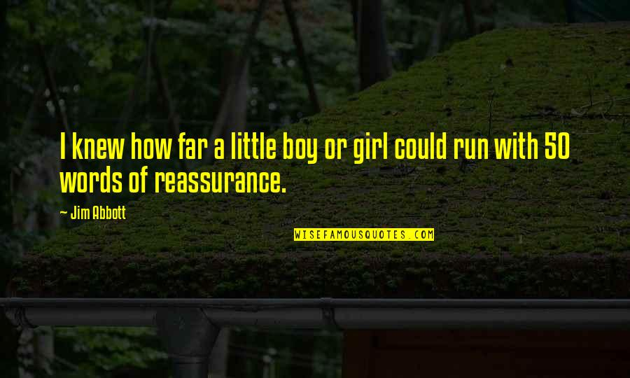 Boy Or Girl Quotes By Jim Abbott: I knew how far a little boy or