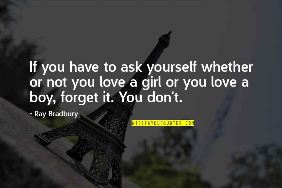 Boy Or Girl Quotes By Ray Bradbury: If you have to ask yourself whether or