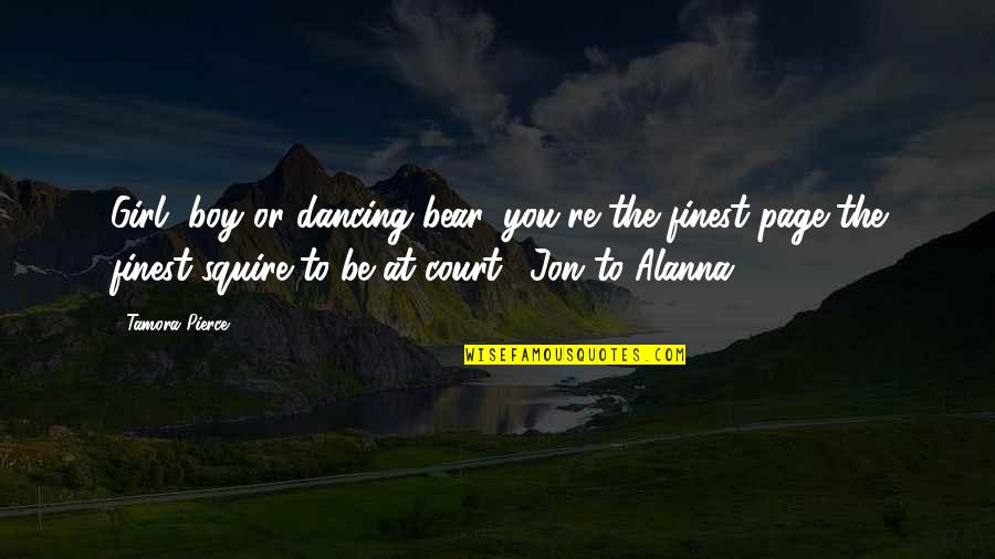 Boy Or Girl Quotes By Tamora Pierce: Girl, boy or dancing bear, you're the finest