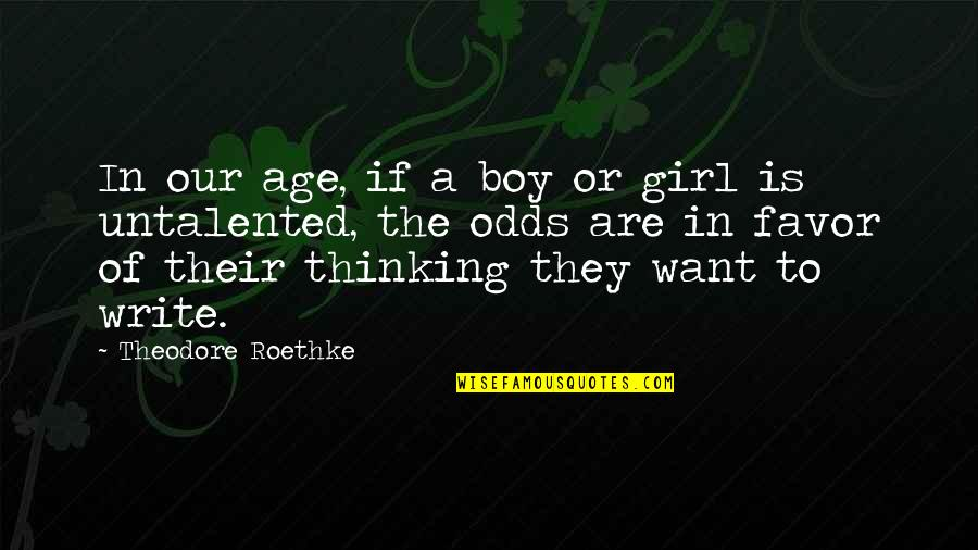 Boy Or Girl Quotes By Theodore Roethke: In our age, if a boy or girl