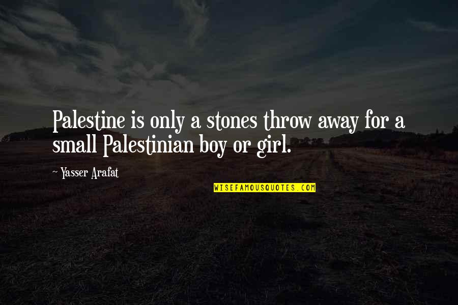 Boy Or Girl Quotes By Yasser Arafat: Palestine is only a stones throw away for