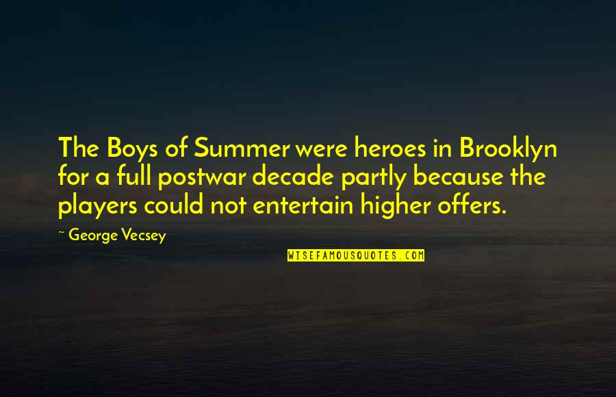Boy Players Quotes By George Vecsey: The Boys of Summer were heroes in Brooklyn