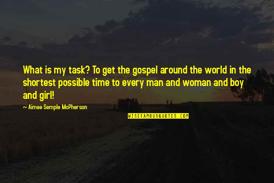 Boy To Man Quotes By Aimee Semple McPherson: What is my task? To get the gospel