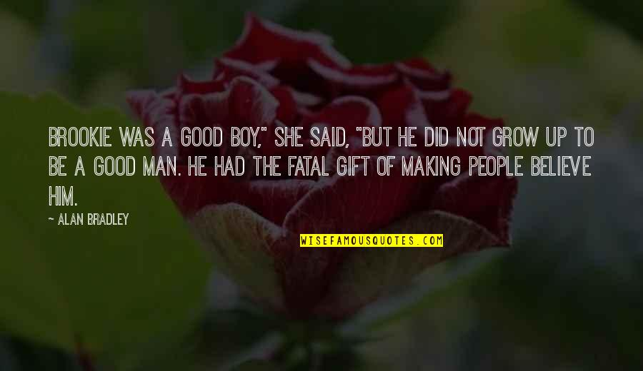 """Boy To Man Quotes By Alan Bradley: Brookie was a good boy,"""" she said, """"but"""