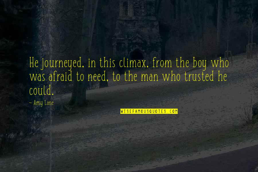 Boy To Man Quotes By Amy Lane: He journeyed, in this climax, from the boy