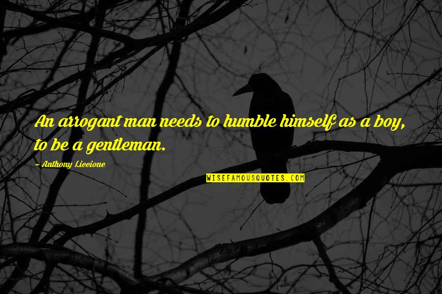 Boy To Man Quotes By Anthony Liccione: An arrogant man needs to humble himself as