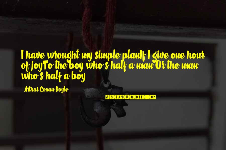 Boy To Man Quotes By Arthur Conan Doyle: I have wrought my simple planIf I give