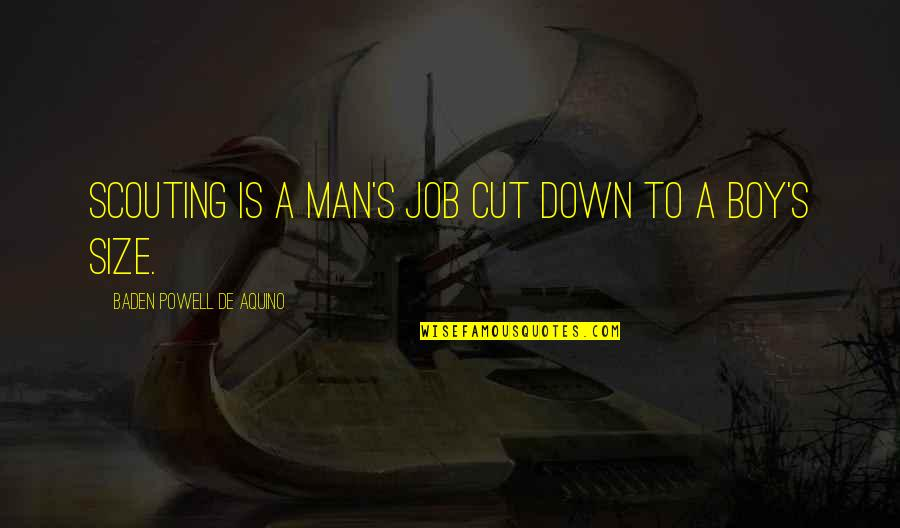 Boy To Man Quotes By Baden Powell De Aquino: Scouting is a man's job cut down to