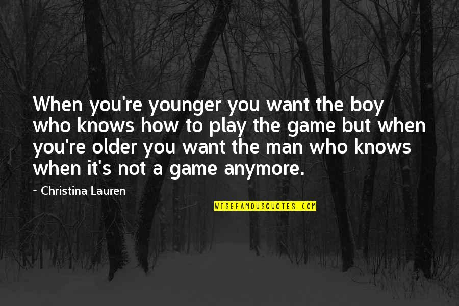 Boy To Man Quotes By Christina Lauren: When you're younger you want the boy who
