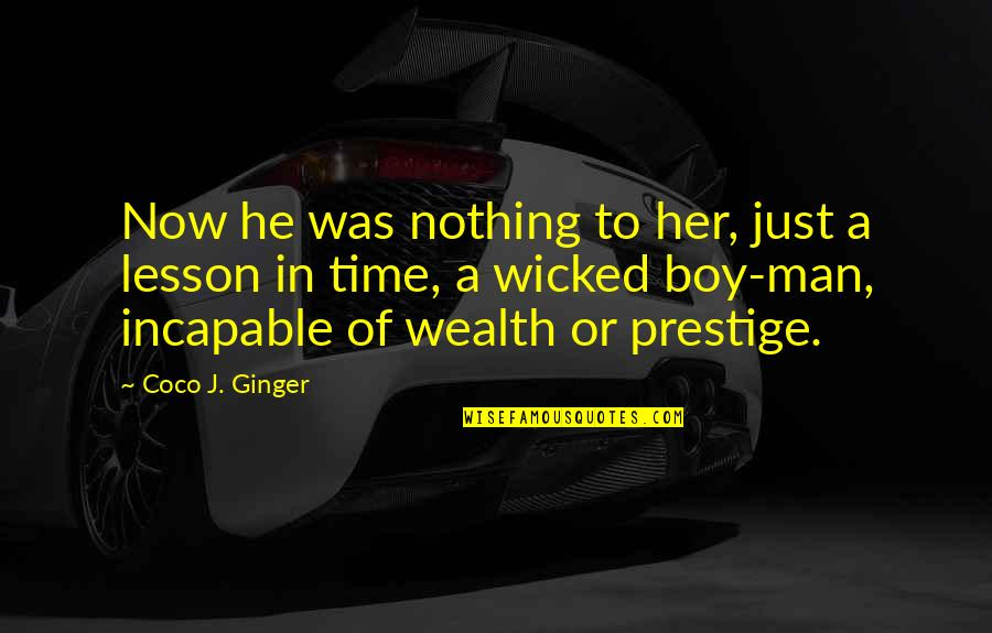 Boy To Man Quotes By Coco J. Ginger: Now he was nothing to her, just a